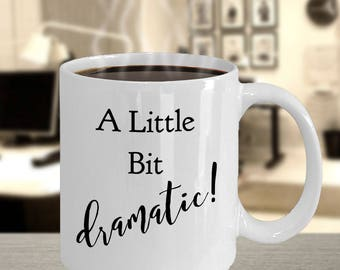 "Unique Gift Idea for a Dramatic Person -  ""A Little Bit Dramatic!"" 11 oz, White, Ceramic Coffee Mug/Tea Cup - Great Gag Gift! -Got Drama?"