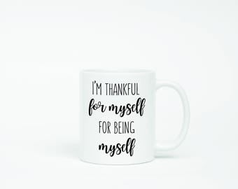 I'm Thankful For Myself For Being Myself Funny Coffee Mug