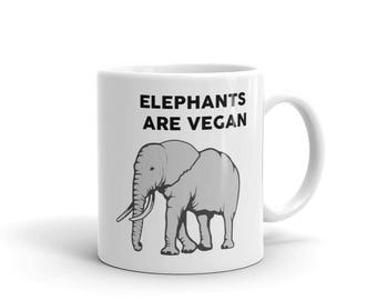 Vegan Coffee Mug - Elephants Are Vegan - Gift For Vegans - Funny Vegan Gift