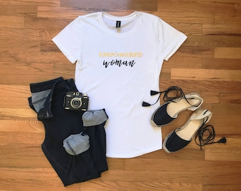 Empowered Woman Tshirt - empowerment shirt - feminist shirt - feminism - feminist apparel - woke - woc - intersectional feminist
