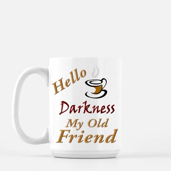 coffee mug hello darkness my old friend ceramic mug. Black Bedroom Furniture Sets. Home Design Ideas