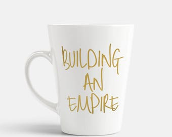 Building An Empire Coffee Mug 14oz Inspirational Quote