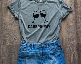 Cabern-Yay Wine Shirt // Wine Lover Shirt // Funny Wine Shirt // Wine Tee // Wine Lover Gift // Cabernet Sauvignon Shirt