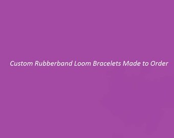 Customized Loom Bracelets Made to Order