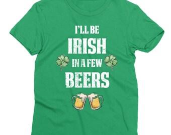 Funny St Patrick's Day Shirt, I'll be irish in a few beers, Irish Shirt, St Patrick's Day Irish Shirt, Funny Irish Shirt, St Patrick's Day