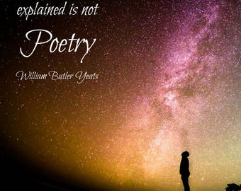 Quote and Art Digital Print| What can be explained is not poetry. Quote by William Butler Yeats.