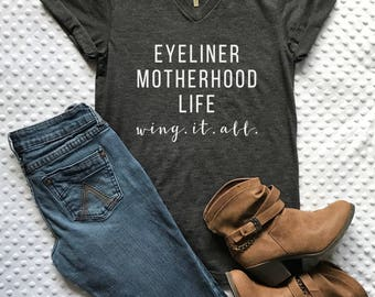 Eyeliner Motherhood Life Wing It All shirt / Crew Neck OR V Neck Available / Mom shirt / Funny Mom shirt / Mom life shirt