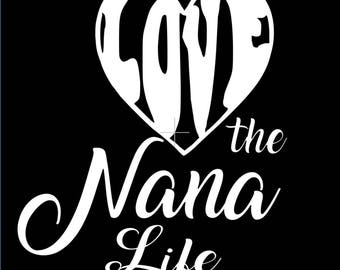 Love the Nana Life Vinyl Decal, Nana, Car Decal, Laptop Decal, Tablet Decal, Window Decal, Sticker