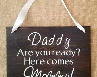 Daddy are you Ready? Here Comes Mommy!, Wedding, Flower Girl, Ring Bearer, Bridal, Wood Sign