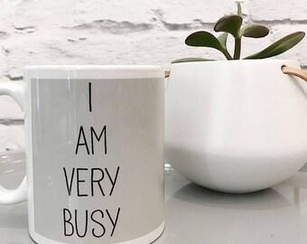 I Am Very Busy Hand-Printed Mug - Hand Printed Cup - Gift for Him Her - White Grey and Black Mug