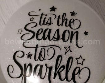 Tis the Season to Sparkle - Multiple Colors - Made To Order