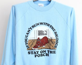 Dog Raglan Sleeve Sweatshirt Mens Medium Womens Vintage 80s Blue Drawing Illustration If You Cant Run With The Big Dogs Stay On The Porch 50