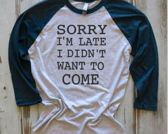 Sorry I'm Late I Didn't Want to Come Shirt, Funny Tshirt, Basic Tee, Workout Shirt, Gym Tee