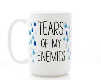 Funny Coffee Mug. Tears of my Enemies. Coworker Gift, Best Friend Present. Coffee Cup for humorous gag gift, office decor, girl boss gift.