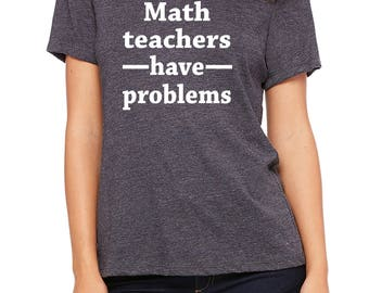 math teacher gift, math teacher shirt, funny math teacher gift, gift for teacher, funny gift for teacher, MATH TEACHERS have problems