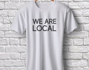 The League of Gentlemen - Slogan T-Shirt - We Are Local Funny Shirt- Gift for Him - Best Friend Gift - Gift For Her - Plus Sizes