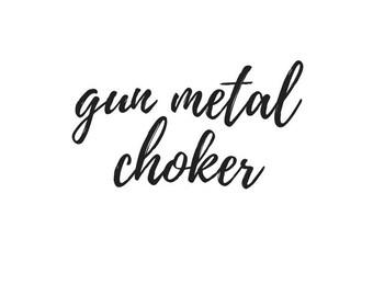 Gun Metal Choker