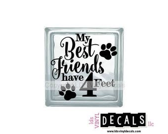 My Best Friends have 4 Feet - Family and Pet Vinyl Lettering for Glass Blocks - Animal Craft Decals