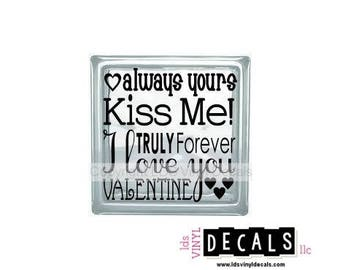 always yours Kiss Me! I TRULY love you Forever VALENTINE - Valentine's Day Vinyl Lettering for Glass Blocks - Craft Decals