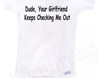 Dude Your Girlfriend Keeps Checking Me Out | Funny Baby Onesie | Baby Girl Clothes | Baby Boy Clothes | Newborn Outfit | Blakenreag