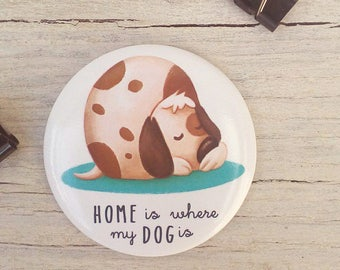 Illustrated Magnet - Magnetic Fridge illustrations, home is where my dog is