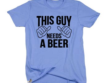 This Guy Needs A Beer. Beer Shirt. Funny This Guy Needs A Beer Shirt. Funny Drinking Shirt. Bachelor Party Shirt. Groom's Drinking Shirt.