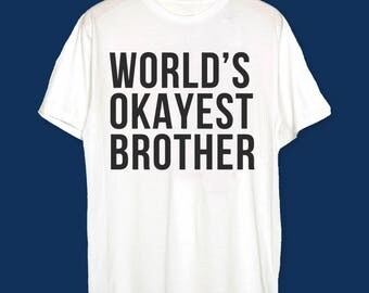 World's Okayest Brother T-Shirt, gift for brother, christmas gift for brother,  inksterinc shirt