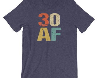 30th Birthday Shirt, 30 AF, 30th Birthday Gift, 30th Birthday, Birthday Shirt, Birthday Gift, 30th, Retro Vintage 70s, Graphic Tee, Trending