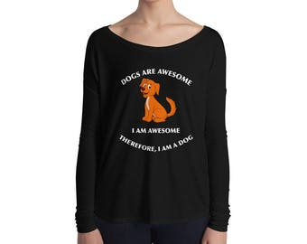 Dogs Are Awesome I Am Awesome Therefore I Am A Dog Pet Dog Lover Owner Dog Art Print Gift Ladies' Long Sleeve Tee