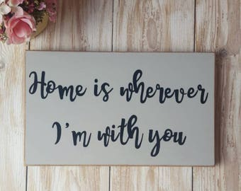 Handmade wooden sign - Home is wherever I'm with you
