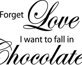 Forget Love I Want to Fall in Chocolate Wall Decals Stickers Teen Kids Baby Nursery Dorm Room Bedroom Removable