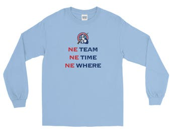 NE Team, NE Time, NE Where Patriots Long Sleeve T Shirt
