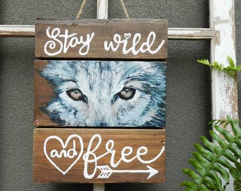 Stay Wild & Free, Wolf painting, stay wild my child, stay wild sign,stay wild wall decor,rustic wood sign,rustic wooden sign,wolf gifts,wolf