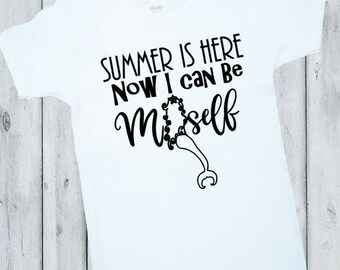 MERMAID Shirt, Summer is Here, Now I Can Be Myself, Girls, Tween, Teen, Ladies Shirts, Hip Kids Shirts, Beach Shirts, Vacation Shirts, Water