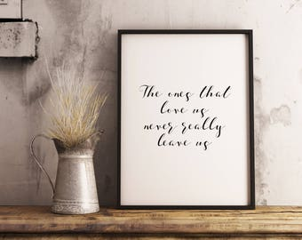 The ones that love us never really leave us. Harry Potter Print. Sirius Black Quote. Inspirational Art Print. Harry Potter Wall Decor.
