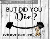 But did you die- svg, dxf, png, jpg  - weight, gym, work-out, fitness, working out, dumbell  - Cricut, Studio Cutable file