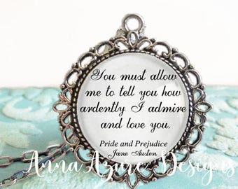 Pride and Prejudice You must allow me to tell you how ardently I admire and love you. Mr. Darcy Jane Austen Necklace Jewelry Pendant