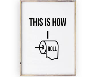 Funny bathroom print,PRINTABLE art,This Is How I Roll,Bathroom sign,Bathroom Art,Bathroom decor,Bathroom wall art,Funny Bathroom Poster