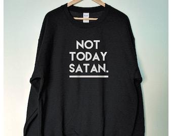 Not Today Satan Unisex Sweatshirt sweater Jumper in Dark grey or Black