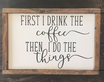 First I Drink the Coffee Sign | Coffee Bar Sign | White Sign
