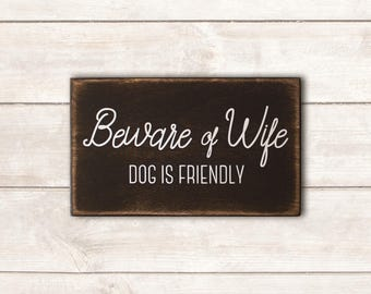 Funny Dog Sign; Funny Pet Gift; Dog Wood Sign; Dog Mom; Dog Dad; Dog Decor; Dog Life;  Beware of Wife Dog is Friendly