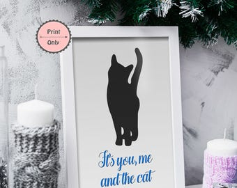 It's you, me and the Cat, Cat typography print, Cat lover print, Cat quote print, Crazy Cat Lady,  Team Cat, PRINT ONLY
