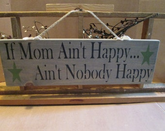 If Mom Aint Happy..Aint Nobody Happy wooden sign
