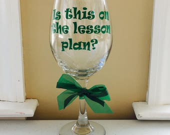 Teachers Gift, Personalized Teacher Gift, Is this on the lesson plan?, Teacher Appreciation Gift, Teachers Gift, Personalized Wine Glass
