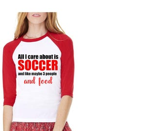 All I care is about soccer 3 more people and food Made to order shirt,Soccer shirt