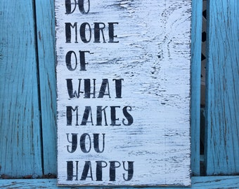 Do more of what makes you happy.  Painted wood sign. Farmhouse. Inspirational