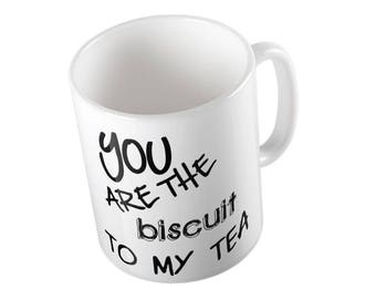 You Are The Biscuit To My Tea Mug