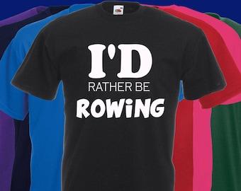 I'd rather be Rowing joke Slogan t-shirt