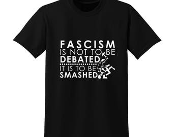 Fascism Is Not To Be Debated It Is To Be Smashed Slogan Tshirt Funny Anti Nazi