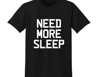 NEED MORE SLEEP Slogan Tshirt Hipster Fashion Statement Tired Party Busy |